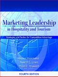 Marketing Leadership in Hospitality and Tourism : Strategies and Tactics for Competitive Advantage, Lewis, Robert C. and Shoemaker, Stowe, 0131182404