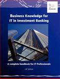 Business Knowledge for IT in Investment Banking : The Complete Handbook for IT Professionals, Essvale Corporation Limited Staff, 0955412404