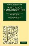 A Flora of Cambridgeshire, Perring, Franklyn Hugh and Sell, Peter D., 1108002404