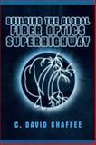 Building the Global Fiber Optics Superhighway, Chaffee, C. David, 1475782403