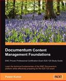 Documentum Content Management Foundations : Learn the technical fundamentals of the EMC Documentum platform while effectively preparing for the E20-120 exam, Kumar, Pawan, 1847192408