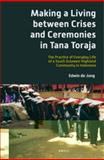 Making a Living Between Crises and Ceremonies in Tana Toraja : The Practice of Everyday Life of a South Sulawesi Highland Community in Indonesia, de Jong, Edwin B. P., 9004252401