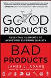Good Products, Bad Products : Essential Elements to Achieving Superior Quality, Adams, James, 0071782400