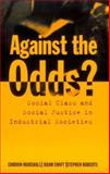 Against the Odds? : Social Class and Social Justice in Industrial Societies, Marshall, Gordon and Swift, Adam, 0198292406