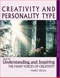 Creativity and Personality Type : Tools for Understanding and Inspiring the Many Voices of Creativity, Segal, Marci, 0966462408