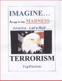 Imagine .. an End to This, Madness -- Terrorism, T. O. P. Patriots, 0975432400