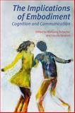 The Implications of Embodiment : Cognition and Communication, Tschacher, Wolfgang and Bergomi, Claudia, 1845402405