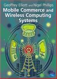 Mobile Commerce and Wireless Computing Systems, Elliott, Geoffrey and Phillips, Nigel, 0201752409