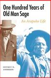 One Hundred Years of Old Man Sage : An Arapaho Life, Anderson, Jeffrey D., 0803222408