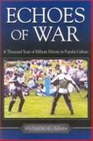 Echoes of War : A Thousand Years of Military History in Popular Culture, Adams, Michael C. C., 0813122406