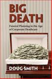 Big Death : Funeral Planning in the Age of Corporate Deathcare, Smith, Doug, 1552662403