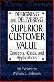 Designing and Delivering Superior Customer Value : Concepts, Cases and Applications, Weinstein, Art and Johnson, William C., 1574442406