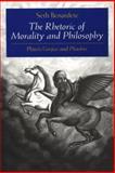 The Rhetoric of Morality and Philosophy : Plato's Gorgias and Phaedrus, Benardete, Seth, 0226042405
