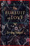 The Pursuit of Love : The Meaning in Life, Singer, Irving, 0801852404