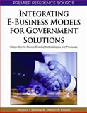 Integrating E-Business Models for Government Solutions : Citizen-Centric Service Oriented Methodologies and Processes, Susheel Chhabra, Muneesh Kumar, 1605662402