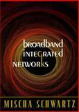 Broadband Integrated Networks, Schwartz, Mischa, 0135192404