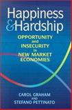 Happiness and Hardship : Opportunity and Insecurity in New Market Economies, Graham, Carol and Pettinato, Stefano, 081570240X