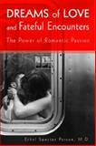 Dreams of Love and Fateful Encounters : The Power of Romantic Passion, Person, Ethel S., 1585622400
