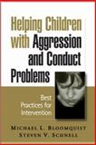 Helping Children with Aggression and Conduct Problems : Best Practices for Intervention, Bloomquist, Michael L. and Schnell, Steven V., 1593852401