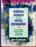 Teaching Students with Mental Retardation : A Life Goal Curriculum Planning Approach, Thomas, Glen E., 0024202401