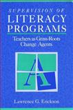 Supervision of Literacy Programs : Teachers as Grass-Roots Change Agents, Erickson, Lawrence G., 0205162401