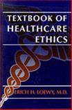 Textbook of Healthcare Ethics, Loewy, Erich H., 0306452405