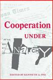 Cooperation under Anarchy, Oye, Kenneth A., 0691022402