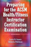 Preparing for the ACSM Health/Fitness Instructor Certification Examination, Isaacs, Larry D. and Pohlman, Roberta, 0736042407