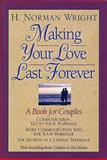 Making Your Love Last Forever, H. Norman Wright, 0884862402