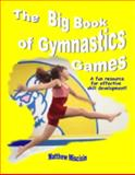 The Big Book of Gymnastics Games : A Fun Resource for Effective Skill Development!, Miscisin, Matthew, 0975872400