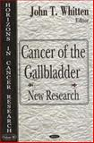 Cancer of the Gallbladder : New Research, Whitten, John T., 1600212409