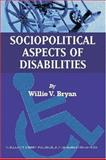 Sociopolitical Aspects of Disabilities : The Social Perspectives and Political History of Disabilities and Rehabilitation in the United States, Bryan, Willie V., 039807240X