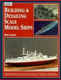 Building and Detailing Scale Model Ships, Michael Ashey, 0890242402