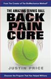 The Amazing Tennis Ball Back Pain Cure, Justin Price, 0979132401
