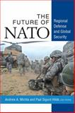 The Future of NATO : Regional Defense and Global Security, Michta, Andrew A. and Hilde, Paal Sigurd, 0472072404