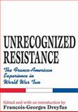 Unrecognized Resistance : The Franco-American Experience in World War Two, , 0765802406