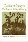 Children of Strangers : The Stories of a Black Family, Morgan, Kathryn L., 0877222401
