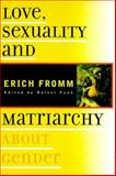Love, Sexuality and Matriarchy : About Gender, Fromm, Erich, 0880642408