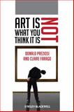 Art Is Not What You Think It Is, Preziosi, Donald and Farago, Claire, 1405192402