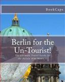 Berlin for the Un-Tourist!, BookCaps Study Guides Staff, 1470132400