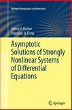 Asymptotic Solutions of Strongly Nonlinear Systems of Differential Equations, Kozlov, Valery V. and Furta, Stanislav D., 3642432409