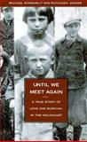 Until We Meet Again : A True Story of Love and Survival in the Holocaust, Korenblit, Michael and Janger, Kathleen, 0964712407