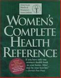 The American Medical Women's Association Women's Complete Health Reference, American Medical Women's Association, 1567312403