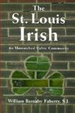 The Irish in St. Louis : An Unmatched Celtic Community, Faherty, William Barnaby, 1883982405