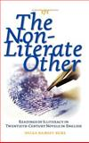 The Non-Literate Other : Readings of Illiteracy in Twentieth-Century Novels in English, Ramsey-Kurz, Helga, 904202240X