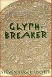 Glyphbreaker : A Decipherer's Story, Fischer, Steven R., 0387982418