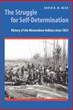 Struggle for Self-Determination : History of the Menominee Indians Since 1854, Beck, David R. M., 0803222416