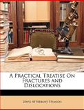 A Practical Treatise on Fractures and Dislocations, Lewis Atterbury Stimson, 1149802413