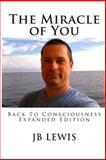 The Miracle of You: Back to Consciousness, J. B. Lewis, 149746241X