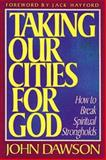 Taking Our Cities for God, Dawson, John, 0884192415